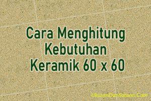 Cara menghitung kebutuhan keramik granit 60 x 60
